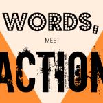 Words, Meet Action