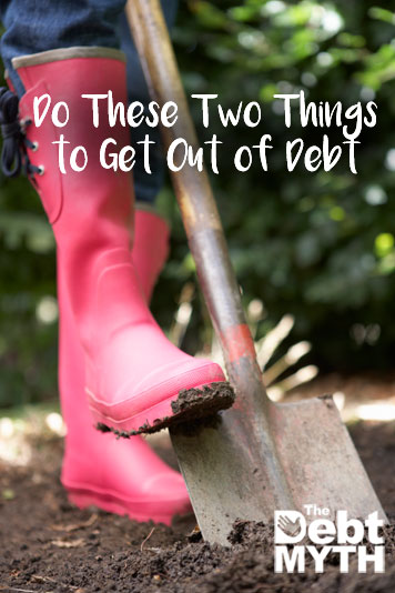 If you want to get out of debt, you've got to do these two things.