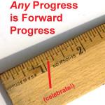 Any Progress is Forward Progress
