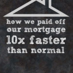 We Paid Off Our Mortgage 10 Times Faster Than Normal