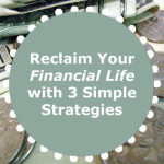 Reclaim Your Financial Life with 3 Simple Strategies